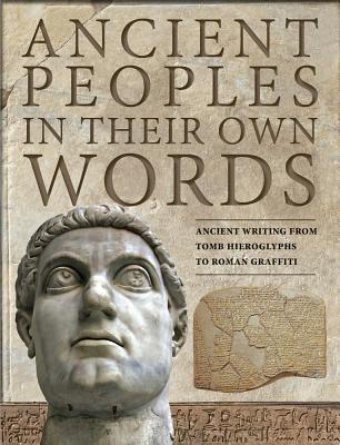 Ancient Peoples in Their Own Words: Ancient Writing from Tomb Hieroglyphs to Roman Graffiti - Kerrigan, Michael