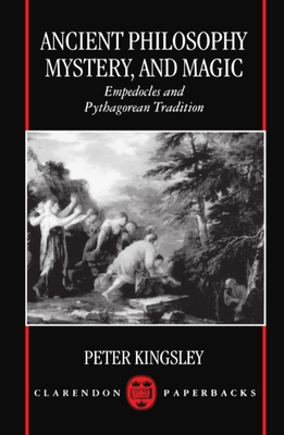 Ancient Philosophy, Mystery, and Magic: Empedocles and Pythagorean Tradition - Kingsley, Peter