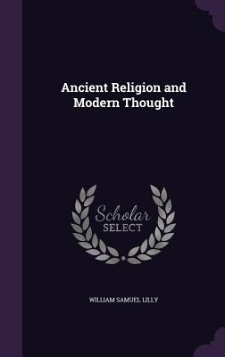 Ancient Religion and Modern Thought - Lilly, William Samuel