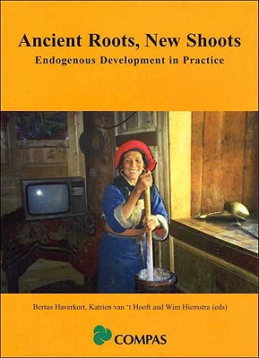 Ancient Roots, New Shoots: Endogenous Development in Practice - Creedy, John Van T, and Hiemstra, Wim, and Haverkort, Bertus (Editor)