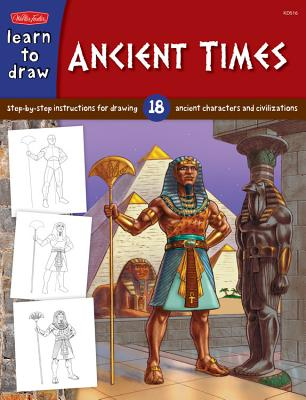 Ancient Times: Step-By- Step Instructions for 18 Ancient Characters and Civilizations -