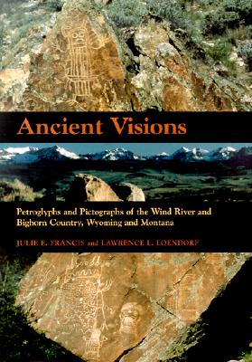 Ancient Visions: Petroglyphs and Pictographs of the Wind River and Bighorn Country, Wyoming and Montana - Francis, Julie E, and Loendorf, Lawrence L