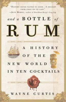 And a Bottle of Rum: A History of the New World in Ten Cocktails - Curtis, Wayne