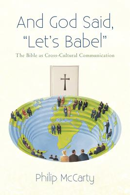 And God Said, Let's Babel: The Bible as Cross-Cultural Communication - McCarty, Philip
