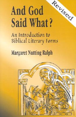 And God Said What?: An Introduction to Biblical Literary Forms for Bible Lovers - Ralph, Margaret Nutting, PH.D.