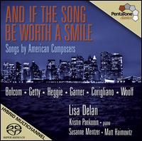 And if the Song be Worth a Smile - Kristin Pankonin (piano); Lisa Delan (soprano); Matt Haimovitz (cello); Susanne Mentzer (mezzo-soprano)