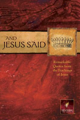 And Jesus Said: Remarkable Quotes from the Teachings of Jesus - Tyndale House Publishers (Creator)