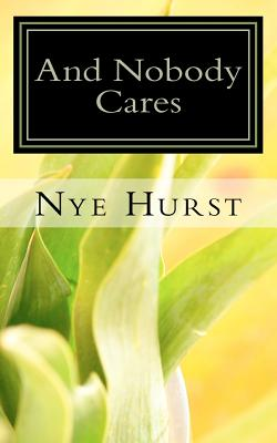 And Nobody Cares: Thoughts on the African-American Journey Into the 21st Century - Hurst, Nye