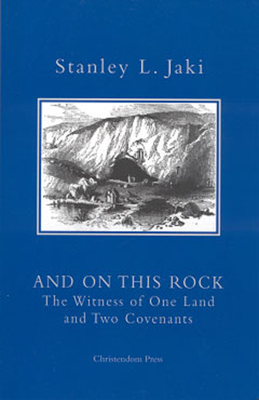 And on This Rock: The Witness of One Land and Two Covenants - Jaki, Stanley L