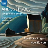 And So It Goes: Songs of Folk and Lore - Andrew Walker (tenor); James Bourne (piano); Leslie De'Ath (piano); Elora Singers (choir, chorus)