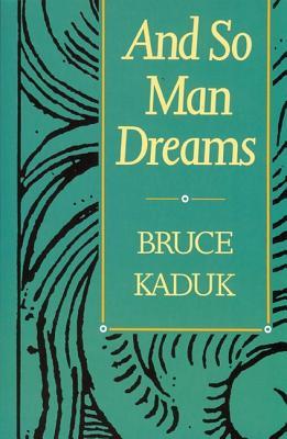 And So Man Dreams - Kaduk, Bruce