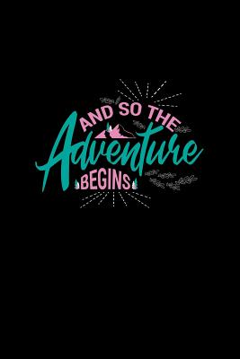 And So The Adventure Begins: Dot Grid Journal - And So The Adventure Begins Black Fun-ny Hiker Gift - Black Dotted Diary, Planner, Gratitude, Writing, Travel, Goal, Bullet Notebook - 6x9 120 pages - Hiking Journals, Gcjournals