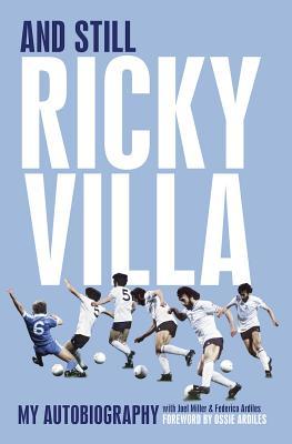 And Still Ricky Villa: My Autobiography - Ardiles, Federico