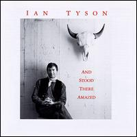 And Stood There Amazed - Ian Tyson