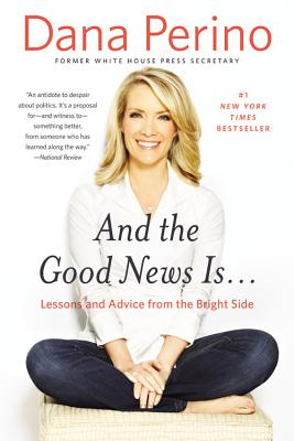 And the Good News Is...: Lessons and Advice from the Bright Side - Perino, Dana