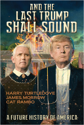 And the Last Trump Shall Sound: A Future History of America - Turtledove, Harry, and Morrow, James, and Rambo, Cat