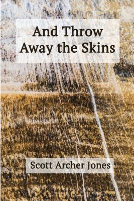 And Throw Away the Skins - Jones, Scott Archer