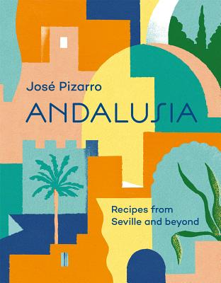 Andalusia: Recipes from Seville and Beyond - Pizarro, Jose