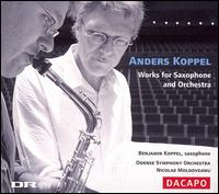 Anders Koppel: Works for Saxophone and Orchestra - Benjamin Koppel (sax); Benjamin Koppel (sax); Odense Symphony Orchestra; Nicolae Moldoveanu (conductor)