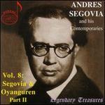 Andr?s Segovia and His Contemporaries, Vol. 8: Segovia and Oyanguren, Part 2