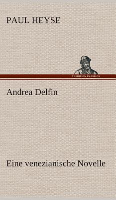Andrea Delfin Eine Venezianische Novelle - Heyse, Paul
