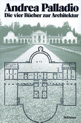 Andrea Palladio Die Vier Bucher Zur Architektur - Beyer, Schutte U, and Beyer, Andras (Editor), and Beyer, Andreas (Editor)