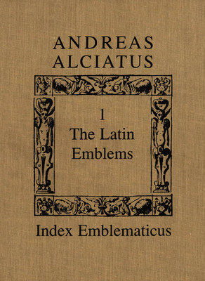 Andreas Alciatus: Volume I: The Latin Emblems; Volume II: Emblems in Translation - Daly, Peter (Editor)