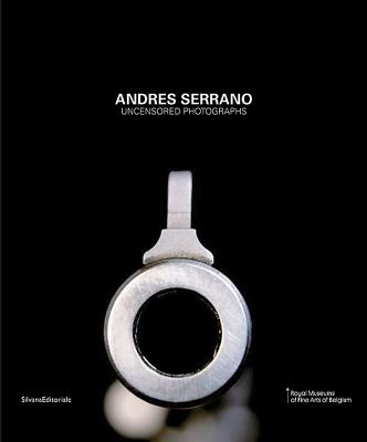 Andres Serrano: Retrospective - Dietschy, Nathalie (Text by), and Celant, Germano (Text by)
