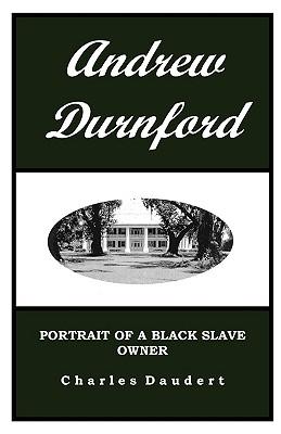 Andrew Durnford, Portrait of a Black Slave Owner - Daudert, Charles J, and Conarton, Gwendolyn C (Editor)