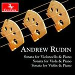 Andrew Rudin: Sonata for Violoncello & Piano; Sonata for Viola & Piano; Sonata for Violin & Piano