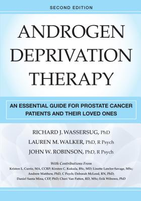 Androgen Deprivation Therapy: An Essential Guide for Prostate Cancer Patients and Their Loved Ones, Second Edition - Wassersug, Richard J, PhD