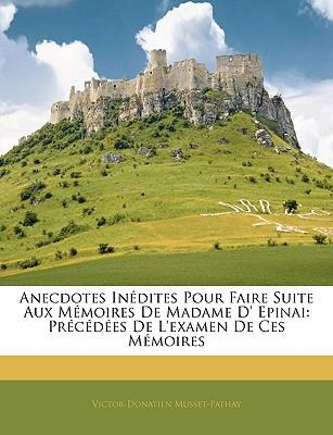 Anecdotes Indites Pour Faire Suite Aux Memoires de Madame D' Epinai: Prcdes de L'Examen de Ces Memoires - De Musset, Victor Donatien