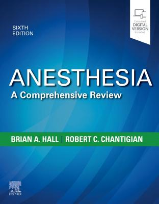 Anesthesia: A Comprehensive Review - Mayo Foundation for Medical Education, and Hall, Brian A, MD, and Chantigian, Robert C, MD