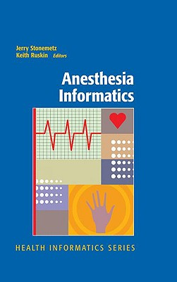 Anesthesia Informatics - Stonemetz, Jerry (Editor), and Ruskin, Keith, M.D., MD (Editor)