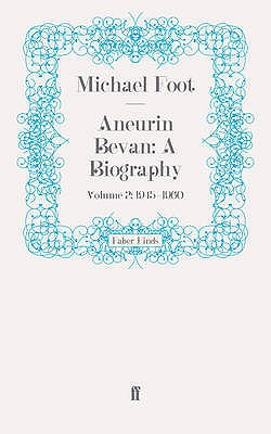 Aneurin Bevan: a Biography: Volume 2: 1945-1960 - Foot, Michael