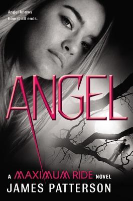 Angel: A Maximum Ride Novel - Patterson, James