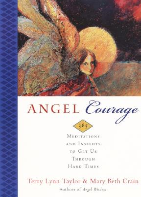 Angel Courage: 365 Meditations and Insights to Get Us Through Hard Times - Taylor, Terry Lynn, and Crain, Mary Beth