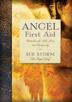 Angel First Aid: Remedies for Life, Love, and Prosperity - Storm, Sue