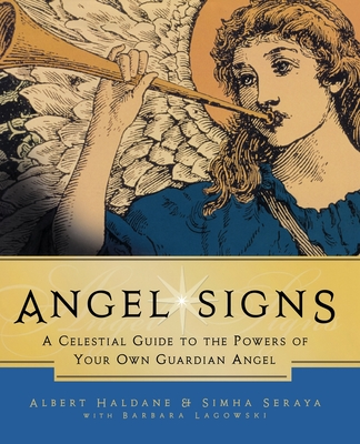 Angel Signs: A Celestial Guide to the Powers of Your Own Guardian Angel - Haldane, Albert, and Seraya, Simha, and Lagowski, Barbara