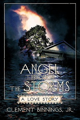 Angel Through the Storms: A Love Story - Binnings, Jr Clement