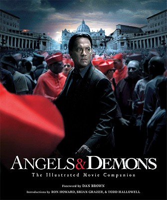 Angels & Demons: The Illustrated Movie Companion - Brown, Dan (Foreword by), and Howard, Ron (Introduction by), and Grazer, Brian (Introduction by)