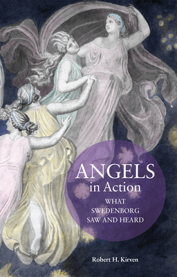 Angels in Action: What Swedenborg Saw and Heard - Kirven, Robert H, and Null, Null