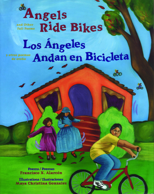 Angels Ride Bikes and Other Fall Poems: Los Angeles Andan En Bicicleta y Otros Poemas del Otono - Alarc?n, Francisco, and Gonzalez, Maya Christina (Illustrator)