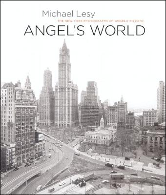 Angel's World: The New York Photographs of Angelo Rizzuto - Lesy, Michael, PH.D., and Rizzuto, Angelo (Photographer)