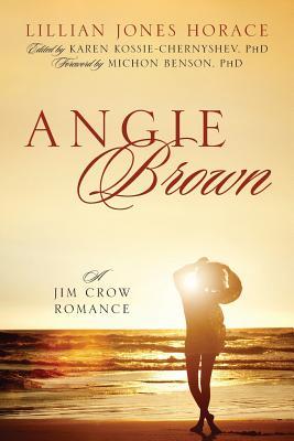 Angie Brown: A Jim Crow Romance - Horace, Lillian Jones