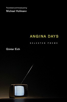 Angina Days: Selected Poems - Eich, Günter, and Hofmann, Michael (Introduction by)