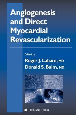 Angiogenesis and Direct Myocardial Revascularization - Laham, Roger J. (Editor), and Baim, Donald S. (Editor)