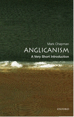 Anglicanism: A Very Short Introduction - Chapman, Mark