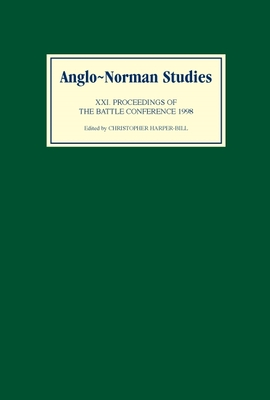 Anglo-Norman Studies XXI: Proceedings of the Battle Conference 1998 - Harper-Bill, Christopher (Editor)