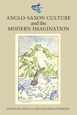 Anglo-Saxon Culture and the Modern Imagination - Clark, David, Ph.D. (Editor)